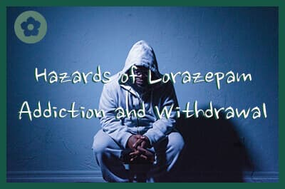 Hazards of Lorazepam addiction and withdrawal